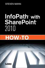 Infopath with Sharepoint 2010 How-To:  Complete Starter Kit [With DVD]