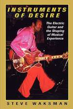 Instruments of Desire – The Electric Guitar and the Shaping of Musical Experience