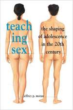 Teaching Sex – The Shaping of Adolescence in the Twentieth Century