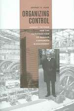 Organizing Control – August Thyssen and the Construction of German Corporate Management