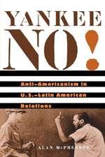 Yankee No! – Anti–Americanism in US – Latin American Relations