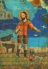 Flesh Made Word – Saints` Stories and the Western Imagination