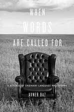 When Words are Called for – A Defense of Ordinary Language Philosophy