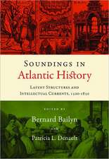 Soundings in Atlantic History – Latent Structures and Intellectual Currents, 1500–1830