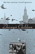 Zhivago′s Children – The Last Russian Intelligentsia