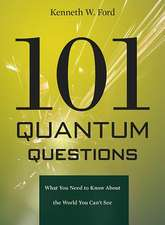 101 Quantum Questions – What You Need to Know About the World You Can`t See
