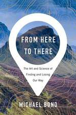 From Here to There – The Art and Science of Finding and Losing Our Way