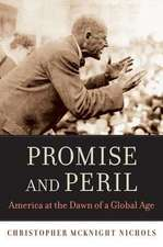 Promise and Peril – America at the Dawn of a Global Age