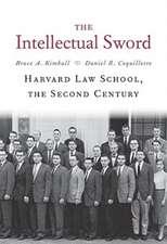 The Intellectual Sword – Harvard Law School, the Second Century