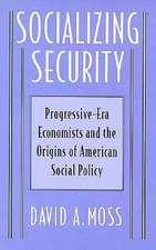 Socializing Security – Progressive–Era Economists & The Origins of American Social Policy
