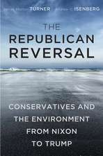 The Republican Reversal – Conservatives and the Environment from Nixon to Trump
