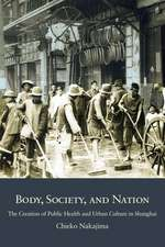 Body, Society, and Nation – The Creation of Public Health and Urban Culture in Shanghai