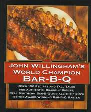 John Willingham's World Champion Bar-B-q: Over 150 Recipes And Tall Tales For Authentic...