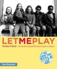 Let Me Play:  The Law That Changed the Future of Girls in America