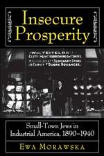 Insecure Prosperity – Small–Town Jews in Industrial America, 1890–1940