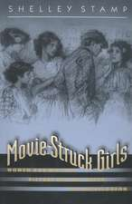 Movie–Struck Girls – Women and Motion Picture Culture after the Nickelodeon