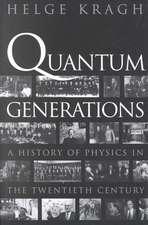 Quantum Generations – A History of Physics in the Twentieth Century