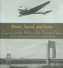 Power, Speed, and Form – Engineers and the Making of the Twentieth Century