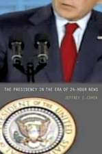 The Presidency in the Era of 24–Hour News