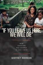 """""""If You Leave Us Here, We Will Die"""" – How Genocide Was Stopped in East Timor"""