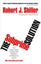 The Subprime Solution – How Today`s Global Financial Crisis Happened, and What to Do about It