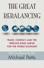 The Great Rebalancing – Trade, Conflict, and the Perilous Road Ahead for the World Economy – Updated Edition