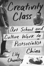 Creativity Class – Art School and Culture Work in Postsocialist China