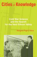 Cities of Knowledge – Cold War Science and the Search for the Next Silicon Valley