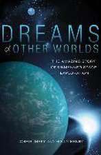 Dreams of Other Worlds – The Amazing Story of Unmanned Space Exploration – Revised and Updated Edition