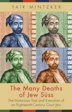 The Many Deaths of Jew Süss – The Notorious Trial and Execution of an Eighteenth–Century Court Jew