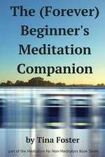The (Forever) Beginner's Meditation Companion