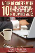 A Cup of Coffee with 10 of the Top Criminal Defense Attorneys in the United States
