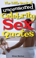 The Little Book of Uncensored Celebrity Sex Quotes