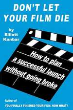 Don't Let Your Film Die:  How to Plan a Successful Launch Without Going Broke