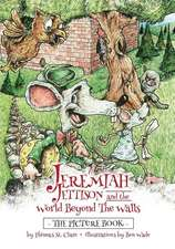 Jeremiah Jettison and the World Beyond the Walls (the Picture Book)