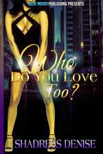 Who Do You Love Too?