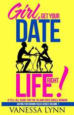 Girl, Get Your Date Life Right!