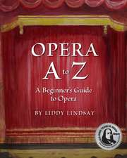 Opera A to Z, a Beginner's Guide to Opera