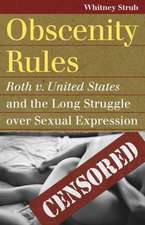 Obscenity Rules:  Roth v. United States and the Long Struggle Over Sexual Expression