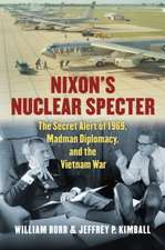 Nixon's Nuclear Specter:  The Secret Alert of 1969, Madman Diplomacy, and the Vietnam War