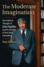 The Moderate Imagination: The Political Thought of John Updike and the Decline of New Deal Liberalism