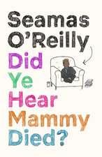 O'Reilly, S: Did Ye Hear Mammy Died?