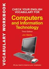 Check Your English Vocabulary for Computers and Information Technology Vocabulary Workbook:  All You Need to Improve Your Vocabulary