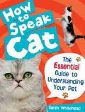 Whitehead, S: How to Speak Cat!