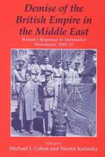 Demise of the British Empire in the Middle East:  Britain's Responses to Nationalist Movements, 1943-55