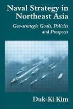 Naval Strategy in Northeast Asia:  Geo-Strategic Goals, Policies, and Prospects