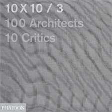 10x10/3:  100 Architects, 10 Critics