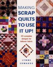 Making Scrap Quilts to Use It Up!:  20 Complete Designs for Leftover Fabric