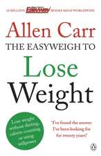 Allen Carr's Easyweigh to Lose Weight: The revolutionary method to losing weight fast from international bestselling author of The Easy Way to Stop Smoking