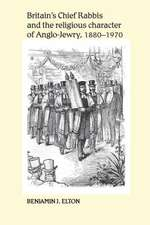 Britains Chief Rabbis and the Religious Character of Anglo-Jewry, 1880-1970
